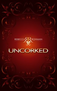 Uncorked by Author Rebecca Rohman Feb 2013 debut novel